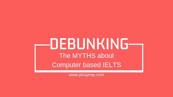 Debunking Computer Based IELTS Myths
